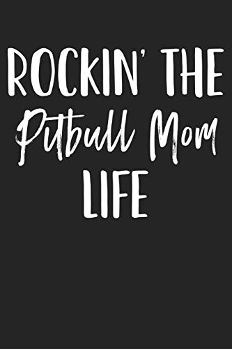 Rocking The Pitbull Mom Life: A 6x9 Matte Softcover Journal Notebook With 120 Blank Lined Pages And A Funny Dog Loving Pet Owner Cover Slogan