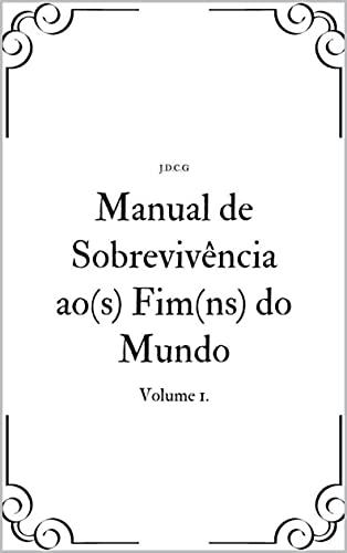 Manual de Sobrevivência ao(s) Fim(ns) do Mundo: Volume 1.