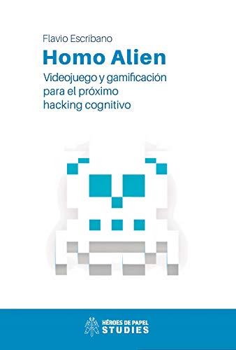 Homo Alien: Videojuegos y gamificación para el próximo hacking cognitivo