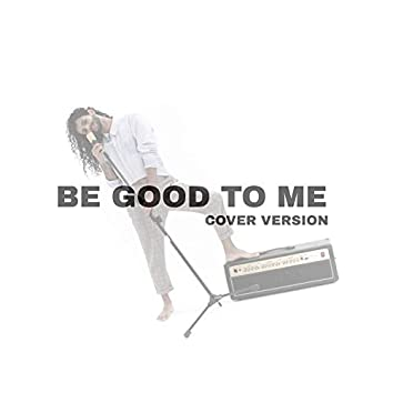 Be Good to Me (Cover)
