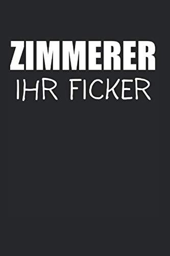 Zimmerer Ihr Ficker: Zimmerer & Tischler Notizbuch 6'x9' Liniert Geschenk für Schreiner & Handwerker