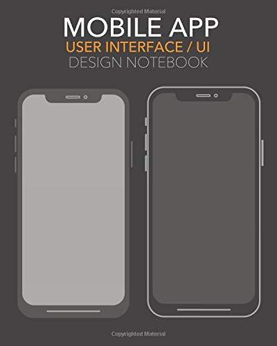 Mobile App User Interface/UI Design Book: Rapid UI Mockup notebook for UI design on mobile apps