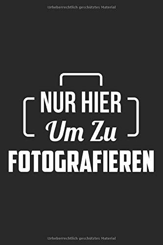 Nur Hier Um Zu Fotografieren: DIN A5 Dotted Punkteraster Heft für jeden Fotograf | Notizbuch Tagebuch Planer Fotografieren | Notiz Buch Geschenk Kameramann Fotograf Notebook