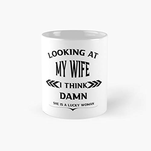 Looking at My Wife I Think Damn She is A Lucky Womanfunny Gift for Happy New Year Classic Mug Mum, Dad, Mothers Day, Fathers Best Gift Funny Coffee Mugs 11 Oz