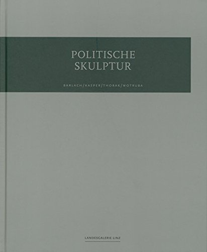 Politische Skulptur. Barlach /Kasper /Thorak /Wotruba