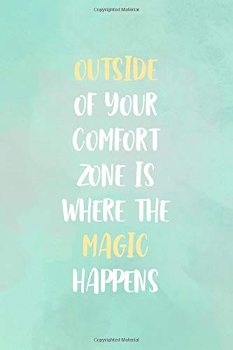 Outside Of Your Comfort Zone Is Where The Magic Happens: All Purpose 6x9
