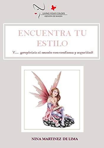 Encuentra tu Estilo: y proyéctate al mundo con seguridad y confianza (Spanish Edition)