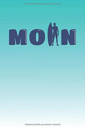 Notizbuch Moin mit Surfer: Moin ! Tagebuch / Notizbuch / Schreibheft, DIN A5+, 108 Seiten punkt-liniert, mit Surfer-Moin auf jeder Seite, Verlauf (Nordisches Notizbuch - Moin, Band 14)