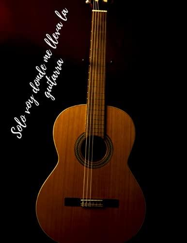 Solo voy donde me lleva la guitarra: Cuaderno de Notas de Guitarra, Seis Cuerdas, Es un libro para Notas musicales con una tabulación en blanco y con ... para profesores de música, estudiantes..
