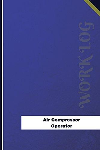 Air Compressor Operator Work Log: Work Journal, Work Diary, Log - 120 pages, 6 x 9 inches (Orange Logs/Work Log)