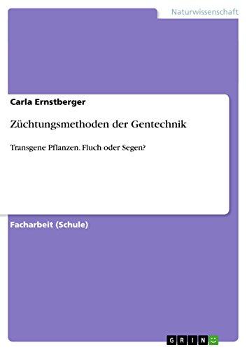 Züchtungsmethoden der Gentechnik: Transgene Pflanzen. Fluch oder Segen?