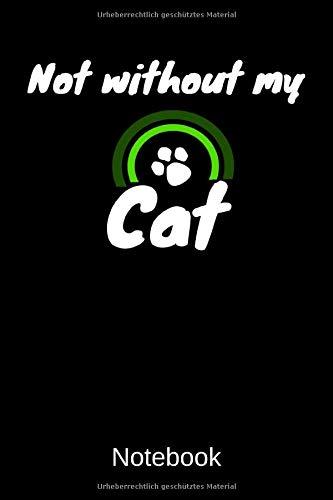 Not without my cat Notebook: A5 Blanko Notizbuch für Katzen und Haustierfreunde, Geschenk zum Jahrestag, Valentinstag, Hochzeitstag oder Weihnachten