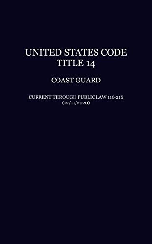United States Code: Title 14—Coast Guard, Current Through Public Law 116-216 (12/11/2020) (English Edition)