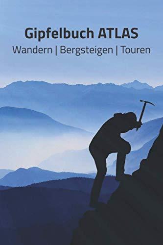 Gipfelbuch ATLAS Wandern | Bergsteigen | Touren: A5 Gipfelbuch | Gipfel Logbuch | 106 vorgedruckte Vorlagen für Gipfelrouten | Logbuch für Kletterer ... professioneller Kletterer oder Bergsteiger