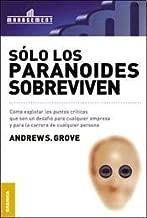 Solo los paranoides sobreviven/ Only the Paranoid Survive: Como explotar los puntos criticos que son un desafio para cualquier empresa y para la ... Challenge Every Company (Spanish Edition)
