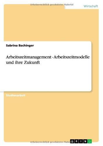 Arbeitszeitmanagement - Arbeitszeitmodelle und ihre Zukunft