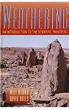 Weathering: An Introduction to the Scientific Principles: An Introduction to the Basic Principles