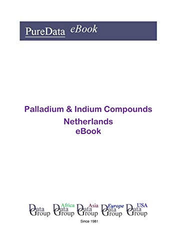 Palladium & Indium Compounds in the Netherlands: Market Sales (English Edition)