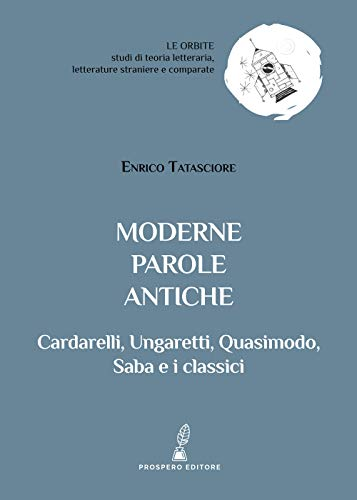 Moderne parole antiche. Cardarelli, Ungaretti, Quasimodo, Saba e i classici