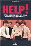 Help! Tutte le canzoni e gli album che i Beatles hanno realizzato con altri musicisti. 1961-2011 (I flap)