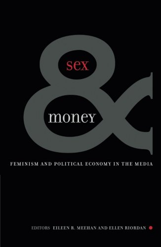 Sex And Money: Feminism and Political Economy in the Media (Volume 7) (Commerce and Mass Culture)