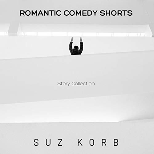 Romantic Comedy Shorts Audiobook By Suz Korb cover art
