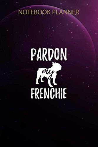 Notebook Planner Pardon My Frenchie French Bulldog Hooded Sweater Pullover: Simple, Gym, Journal, Happy, 6x9 inch, Personal, 114 Pages, To Do List