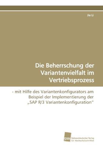 """Die Beherrschung der Variantenvielfalt im Vertriebsprozess: - mit Hilfe des Variantenkonfigurators am Beispiel der Implementierung der """"SAP R/3 Variantenkonfiguration"""""""
