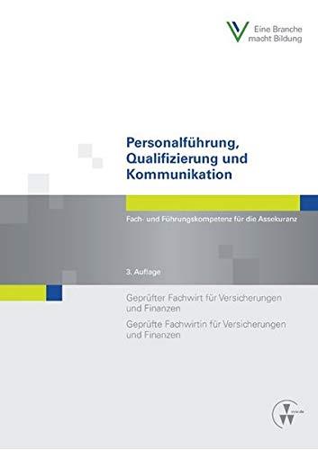 Personalführung, Qualifizierung und Kommunikation: Fach- und Führungskompetenz für die Assekuranz Geprüfter Fachwirt für Versicherungen und Finanzen / ... und Finanzen (Fachwirt-Literatur)