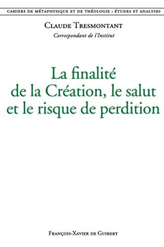 La finalité de la Création, le salut et le risque de perdition: Cahiers de métaphysique et de théologie