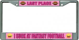 Last Place I Suck at Fantasy Football Chrome License Plate Frame