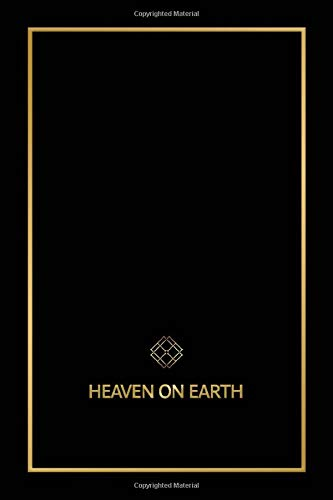 Heaven on Earth: The Blueprint That Will Bring You Heaven on Earth