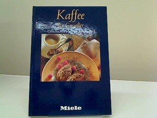 Kaffee für Geniesser Geschichte - Sorten - Rezepte