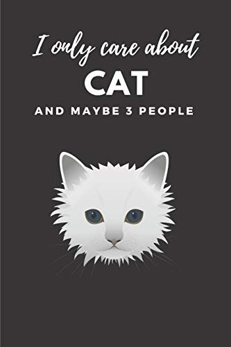 I Only Care About Cats And Maybe 3 People: Cute Funny Cat A5 (6 x 9 in) Journal to write in with 120 pages