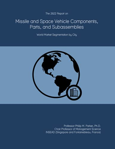 The 2022 Report on Missile and Space Vehicle Components, Parts, and Subassemblies: World Market Segmentation by City