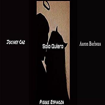 Solo Quiero (feat. Aaron Barboza & Pierre Espinoza)
