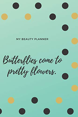 My Beauty Planner Butterflies come to pretty flowers.: Make Up and Beauty Journal for Women