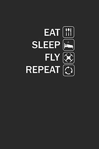 EAT SLEEP FLY REPEAT: DROHNEN NOTIZBUCH  Drones Notebook Drone Bullet Journal 6x9