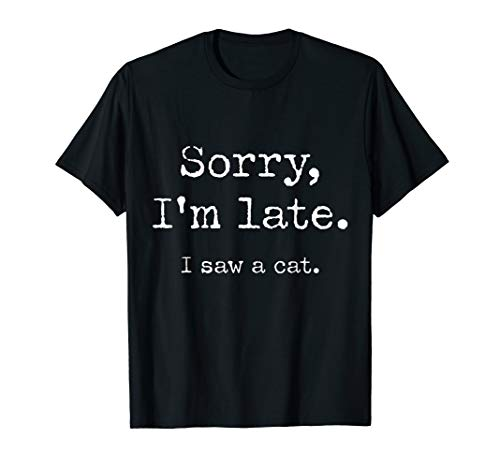 Sorry I'm Late I Saw A Cat T-Shirt
