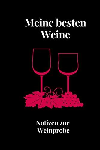 Meine besten Weine: Notizen zur Weinprobe: Bewertungsvorlagen für Weinliebhaber - praktisches Notizbuch zum Eintragen. Ideal als Geschenk.
