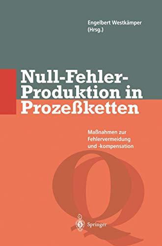 Null-Fehler-Produktion in Prozeßketten: Maßnahmen zur Fehlervermeidung und -kompensation (Qualitätsmanagement)