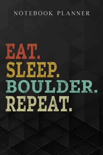 Planificador de cuaderno Boulder Eat Sleep Repeat Regalo para Boulderers y escaladores cita: Diario, Do It All, Un blanco, administración, presupuesto ... pago, horario,...
