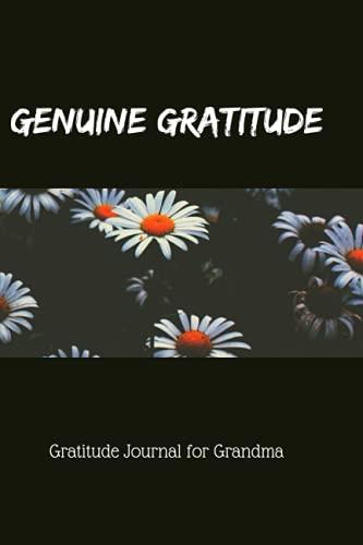 Genuine Gratitude: Gratitude Journal for Grandma: Grandma's, Grandmothers, Nans Journal