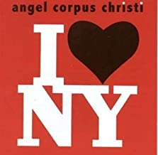 I Love New York by Angel Corpus Christi (2007-01-01)
