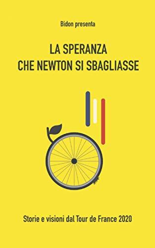 La speranza che Newton si sbagliasse: Storie e visioni dal Tour de France 2020