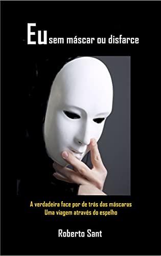 Eu sem máscara ou disfarce (Portuguese Edition)