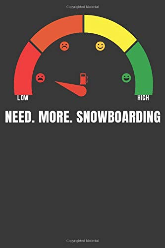 Need. More. Snowboarding: Funny fuel gauge design with 120 lined Pages 6'x9' Notebook for Player, Fans and Coaches. Journal for your training, your ... Book as a birthday gift or christmas present.