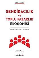 Sendikacilik ve Toplu Pazarlik Ekonomisi; Kavram - Modeller - Uygulama