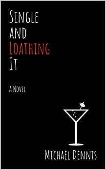 Single and Loathing It: A Novel by [Michael Dennis]