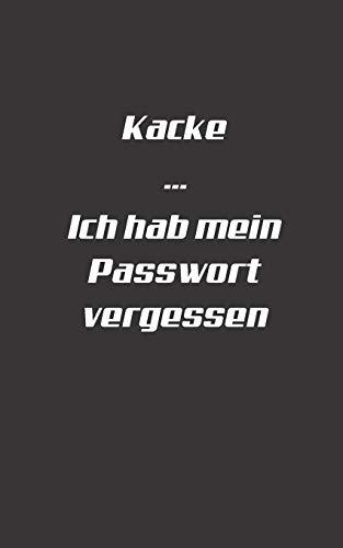 Kacke Ich hab mein Passwort vergessen: Dein Password Buch zum organisieren und verwalten von Zugangsdaten | Lustiger Spruch | Schwarzes mattes Cover für Männer, Jungs und Studenten